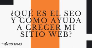 que es el seo y como ayuda a crecer mi sitio web