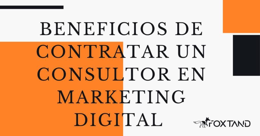 Beneficios de contratar un consultor en marketing digital